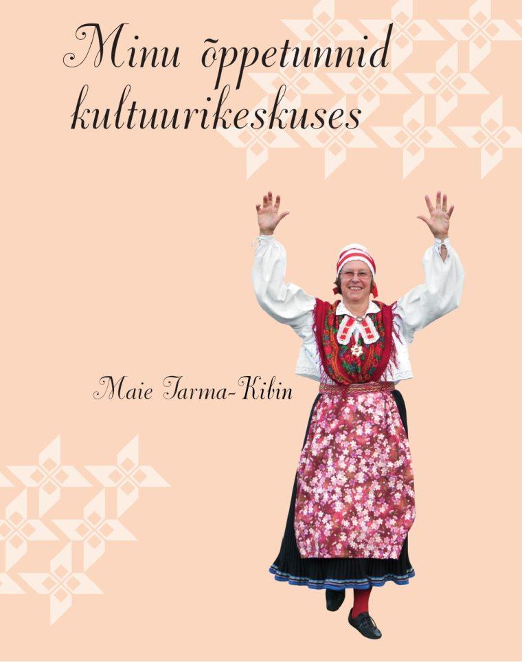 """Raamatuesitlus Maie Tarma-Kibin """"Minu õppetunnid kultuurikeskuses"""""""