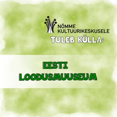 Külla tuleb Eesti Loodusmuuseum!