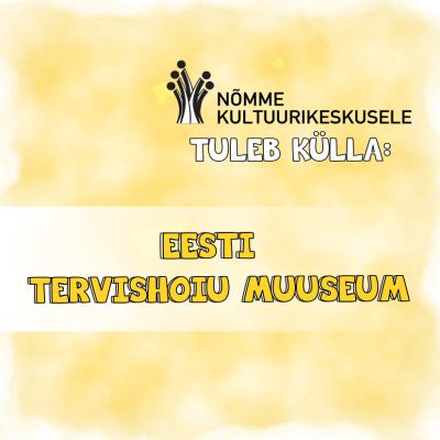 Külla tuleb Eesti Tervishoiu Muuseum!
